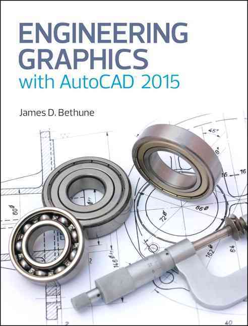 Engineering Graphics With Autocad 2015 By Bethune, James D.