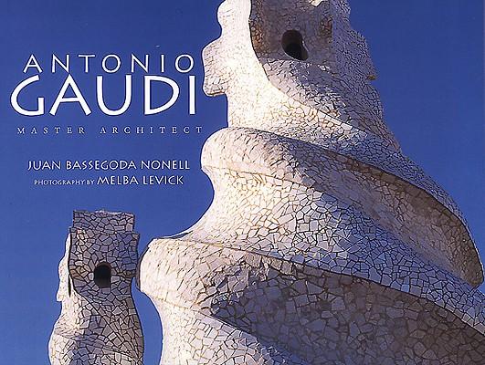 Antonio Gaudi By Bassegoda Nonell, Juan/ Levick, Melba (PHT)/ Nonell, Juan Bassegoda
