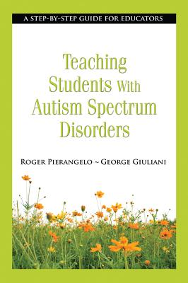 Teaching Students With Autism Spectrum Disorders By Pierangelo, Roger/ Giuliani, George